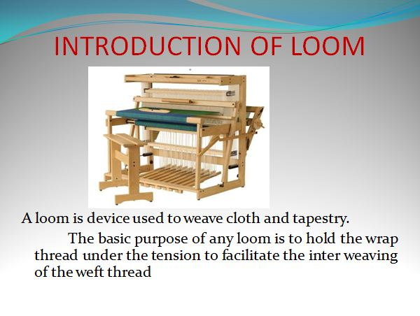 INTRODUCTION OF LOOM